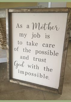 Yes! So true! As a Mother my job is to take care of the possible and trust God with the impossible. Quote art, Mother's Day gift idea, home decor, Farmhouse sign, Farmhouse decor, rustic sign, rustic decor, inspirational decor #ad