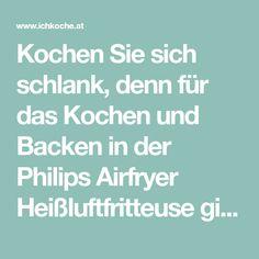 Kochen Sie sich schlank, denn für das Kochen und Backen in der Philips Airfryer Heißluftfritteuse gilt: wenig Fett, gesund und leicht gemacht! Hier finden Sie schlanke Rezepte!