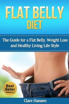 Flat Belly Diet: The Guide for a Flat Belly, Weight Loss and Healthy Living Life Style (flat belly, flat belly diet, flat belly cookbook, flat belly workout, flat belly kindle, flat belly weight loss) by Clare Hansen, http://www.amazon.com/dp/B00KAGGL8O/ref=cm_sw_r_pi_dp_tdBEtb1WVZGDE