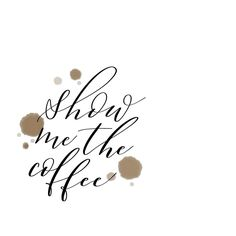 show me the coffee ☕
