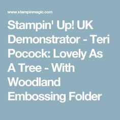 Stampin' Up! UK Demonstrator - Teri Pocock: Lovely As A Tree - With Woodland Embossing Folder