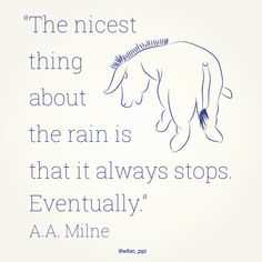 "Monday Motivation: ""The nicest thing about the rain is that it always stops, eventually"" - A.A. Milne. Eeyore/Winnie The Pooh quote"