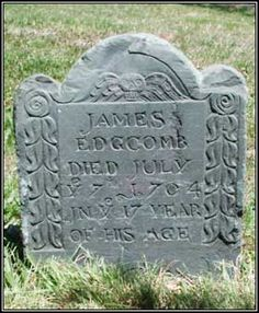 James Edgcomb (1704) headstone. This headstone is smaller than nearby footstones.   JAMES  EDGCOMB  DIED JULY  Ye 7th 1704  IN Ye 17 YEAR  OF HIS AGE