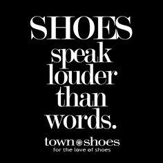 """SHOES speak louder than words"" —Shoe-aholic™  #TownShoes #Shoeaholic #mantra"
