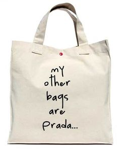 My Other Bags Are Prada Organic Cotton Tote Bag by Bagladies Sacs Tote Bags, Cotton Tote Bags, Canvas Tote Bags, Reusable Tote Bags, Canvas Totes, Bag Prada, Prada Handbags, My Other Bag, Shopper