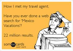 How I met my travel agent. Have you ever done a web search for 'Mexico Vacations'? Bus Travel, Travel Humor, Travel Abroad, Travel Tips, Funny Travel Quotes, Travel Nursing, Disney Travel, Travel Essentials, Travel Destinations