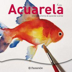 Acuarela, una nueva forma de aprender a pintar. Editorial Parramón