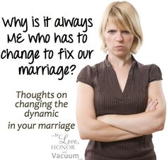 My Husband Needs to Change! So why do all the books and blogs talk about me changing? Some thoughts.
