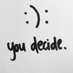 Smile is your deciosion