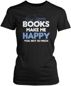 Books Make Me Happy HAHA, FUNNY!