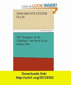 The Daughter of the Chieftain  the Story of an Indian Girl (9783842430334) Edward Sylvester Ellis , ISBN-10: 3842430337  , ISBN-13: 978-3842430334 ,  , tutorials , pdf , ebook , torrent , downloads , rapidshare , filesonic , hotfile , megaupload , fileserve