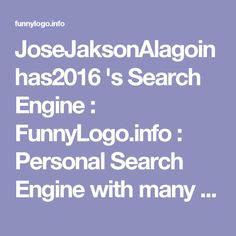 JoseJaksonAlagoinhas2016 's Search Engine : FunnyLogo.info : Personal Search Engine with many styles Google