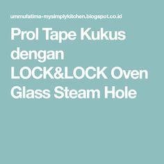 Prol Tape Kukus dengan LOCK&LOCK Oven Glass Steam Hole