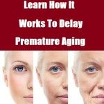Know How It Works To Delay Premature Aging