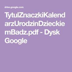 TytulZnaczkiKalendarzUrodzinDzieckiemBadz.pdf - Dysk Google Pdf, Google, Paper