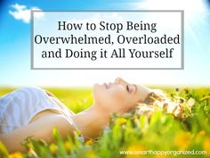 FREE, LIVE Workshop: How to Stop Being Overwhelmed, Overloaded and Doing it All Yourself | http://smarthappyorganized.com