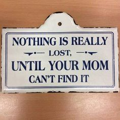 Nothing is really lost, until you mom can't find it.
