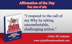 """Enjoy Today's Affirmation of the Day for November 25, 2017...Day *329* of the Year..""""I Respond to the Call of My Why by Taking Uncomfortable, Challenging Action!"""" Say it Out Loud NOW!"""