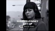 Sleater-Kinney - Get Up [OFFICIAL VIDEO]