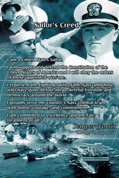 I AM A UNITED STATES SAILOR! I will support and defend the Constitution of the United States of America and I will obey the orders of those appointed over me. I represent the fighting spirit of the Navy and those who have gone before me to defend freedom and democracy around the world. I proudly serve my country's Navy combat team with Honor, Courage, and Commitment. I am committed to excellence and the fair treatment of all.