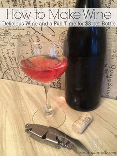 How to Make Wine: Delicious Wine and a Fun Time for $3 per Bottle
