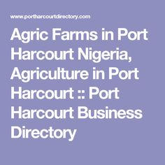 Agric Farms in Port Harcourt Nigeria, Agriculture in Port Harcourt :: Port Harcourt Business Directory