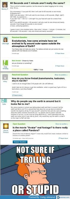 Not sure if trolling or stupid, Yahoo questions I had to read some of the multiple times to understand and get down to their level. One minute and 20 seconds? Stupid Yahoo Questions, Yahoo Answers, Internet, Stupid People, Just For Laughs, Funny Fails, Funny Texts, Dumb And Dumber, The Funny