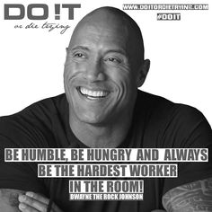 Be humble, be hungry and always be the hardest worker in room! #doit #doitordietrying #dwaynejohnson