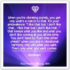 When you're vibrating purely, you get only what's a match to that.