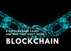 I will consider a number of such examples, describe problems and non-working solutions. Blockchain: 8 Popular Use Cases And Why They Don't Work.
