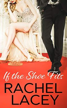 [Free eBook] If the Shoe Fits (Almost Royal Book Author Rachel Lacey, Got Books, Books To Read, Good Romance Books, Contemporary Romance Novels, Graham Greene, Run To You, Personalized Books, Book Photography, Free Reading