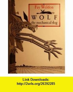 Wolf the Mechanical Dog (9780001847927) Fay Weldon, Pat Leyshun , ISBN-10: 0001847929  , ISBN-13: 978-0001847927 ,  , tutorials , pdf , ebook , torrent , downloads , rapidshare , filesonic , hotfile , megaupload , fileserve
