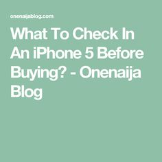 What To Check In An iPhone 5 Before Buying? - Onenaija Blog