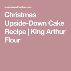 Christmas Upside-Down Cake Recipe | King Arthur Flour