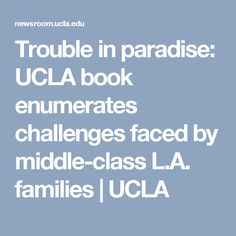 Trouble in paradise: UCLA book enumerates challenges faced by middle-class L. Detox Your Home, Stress, Challenges, Families, Paradise, Middle, Books, Organising, Life