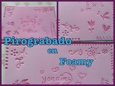 PIROGRABADO EN FOAMY O GOMA EVA . - YouTube