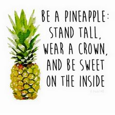 I want a pineapple tattoo for this reason! Be a pineapple: Stand tall, wear a crown, and be sweet on the inside. Now Quotes, Happy Quotes, Great Quotes, Quotes To Live By, Positive Quotes, Funny Quotes, Inspirational Quotes, Motivational Quotes, Happiness Quotes