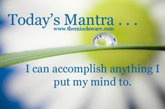 Daily Mantra from The Mind Aware Facebook Page http://www.facebook.com/themindaware - I can accomplish anything I put  my mind to. - #directsales, #mantra, #positivethinking, #inspiration