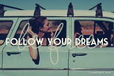 Follow your dreams quotes photography cars girl vintage outdoors life quotes quote life quotes