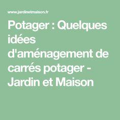 Potager : Quelques idées d'aménagement de carrés potager - Jardin et Maison