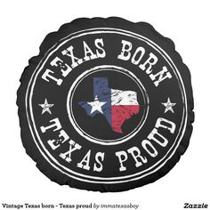 Vintage Texas born - Texas proud Round Pillow  #vintage #texas #home #pride #proud #tx #lonestar #texan #flag #grunge #rustic #patriotic #born #raised #bred #pillow