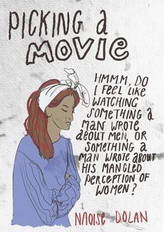 13 Awkward Moments For Feminists: Hmm, do i feel like watching something a man wrote about men, or something a man wrote about his mangled perceptions about women?
