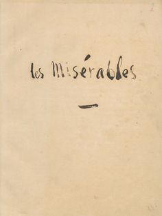 b-sically:  title page of the original, written copy of Les Misérables by Victor Hugo. Link to original transcript here