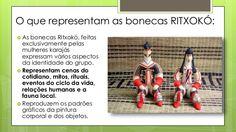 O que representam as bonecas RITXOKÓ:  As bonecas Ritxokó, feitas exclusivamente pelas mulheres karajás expressam vários ...