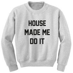 House Made Me Do It Unisex Jumper K0381