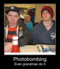 Granny's been seeing too many photo bombing pics on Pinterest:)