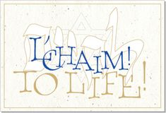 L'Chaim (in Hebrew) . . . To Life!