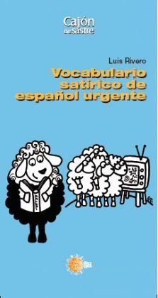 Vocabulario satírico de español urgente / Luis Rivero.. -- Santa Cruz de Tenerife : Idea, 2015.