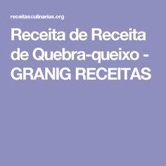 Receita de Receita de Quebra-queixo - GRANIG RECEITAS
