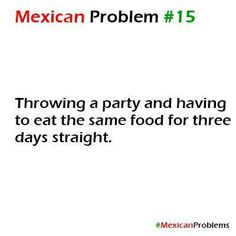 """Mexican Problems lol or on holadays all tge left overs for the next day go to my gramas and the whole family goes and even after there still so we can take """" para cenar"""" Funny Quotes, Funny Memes, Hilarious, Mexican Jokes, Mexican Stuff, Mexican Funny, Hispanic Jokes, Spanish Jokes, Jokes"""